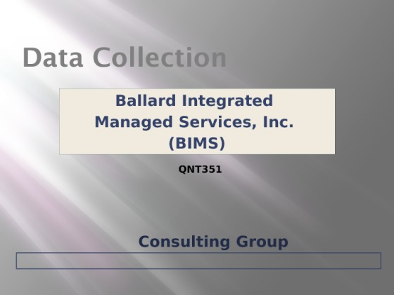 qnt 351 week 2 data collection ballard Review the ballard integrated managed services, inc (bims), part 1 case study overview  qnt 351 week 2 learning team data collection.