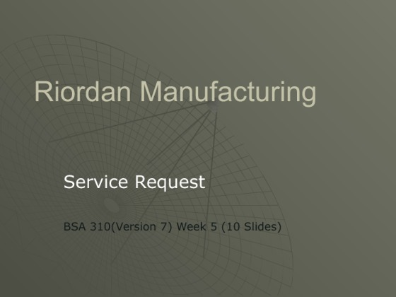 riordan manufacturing service request essay Riordan manufacturing pt 1 riordan manufacturing, inc is a leader in the field of plastic injection molding riordan manufacturing employs 550 people and growth is expected it has plants in san jose, california, albany, georgia, pontiac, michigan, and.