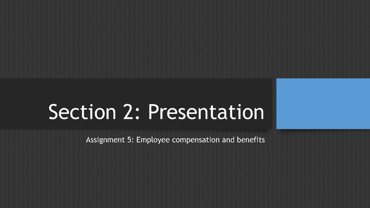 assignment 5 employee compensation and benefits Hrm 530 assignment 5 assignment 5: employee compensation and benefits due week 10 and worth 250 points this assignment consists of two (2) sections: a.