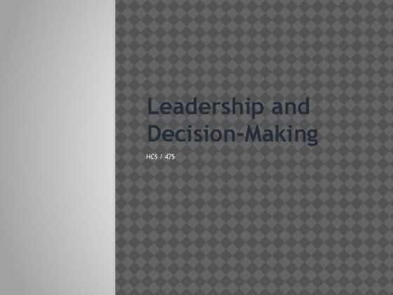 HCS 475 week 5 Learning Team Assignment Leadership and Decision Making