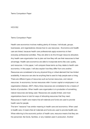 terms comparison paper Select terms from this week's readings and discuss how these terms compare to each other in the world of health care economics some examples of terms areresources, quality,technology, and costs write a 750- to 1,050-word paper that is a comprehensive comparison of these terms.