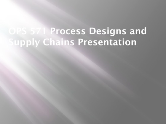 ops 571 supply chain design Ops 571 final exam guide new ops 571 week 4 team assignment supply chain design starting with an introductory look at process design and supply.