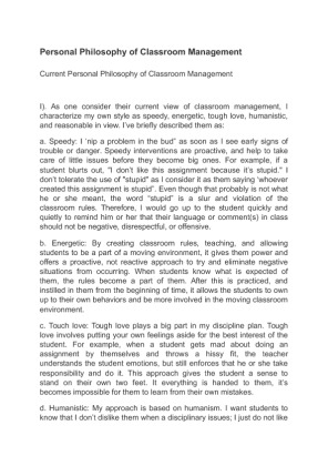 "personal classroom management system essay For this benchmark assignment, you will assemble your personal, comprehensive classroom management plan for the students in the ""class profile"" your classroom management plan should consist of the following sections: professionalism – in 250-500 words, analyze how your professional decisions and actions affect students, families."