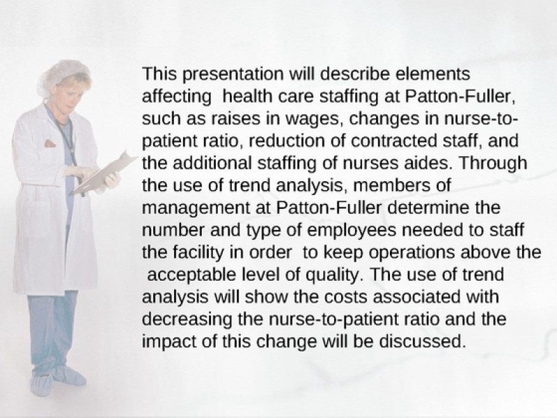 patton fuller hospital changes in the nurse to patient ratio Element that affect staffing in healthcare organizations discuss elements that affect staffing at patton-fuller hospital, such as raises in wages and changes in the nurse-to-patient ratio.