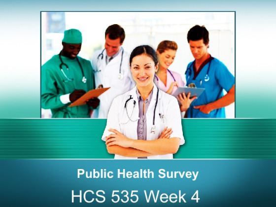hcs 535 public health and health Hcs 535 week 4 learning team assignment public health survey presentation hcs 535 week 4 learning team assignment public health  assignment public health.