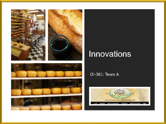 kudler fine foods innovation process presentation Free kudler fine foods papers  is the only person in charge of the purchasing process and other management responsibilities that prevent the geographic.